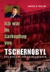 Buch Ich war im Sarkophag von Tschernobyl